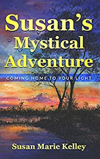 Susan's Mystical Adventure: Coming Home To Your Light [Print Replica] Kindle Edition by Susan Marie Kelly