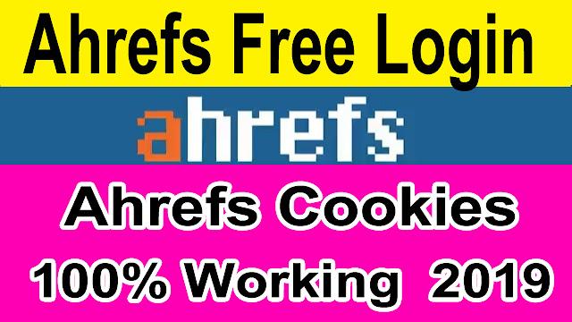 Ahrefs Cookies 100% Working  2019