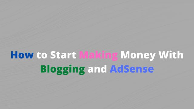 How to Start Making Money With Blogging and AdSense