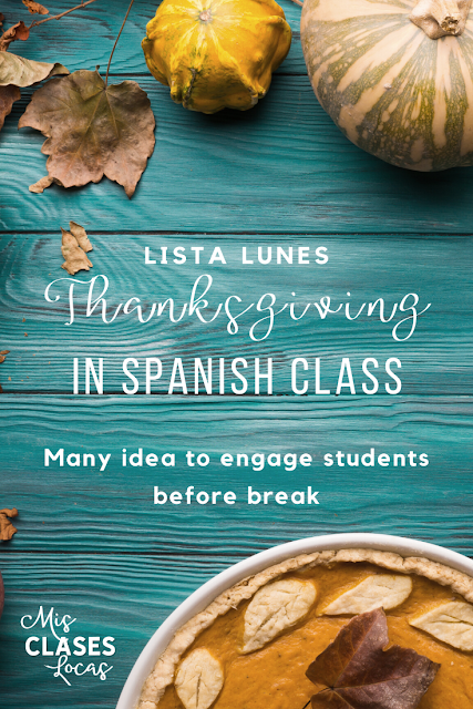 Lista lunes - Thanksgiving in Spanish class - many ideas shared by Mis Clases Locas