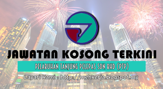 Jawatan Kosong Terkini 2016 di Pelabuhan Tanjung Pelepas Sdn Bhd (PTP)