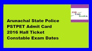 Arunachal State Police PSTPET Admit Card 2016 Hall Ticket Constable Exam Dates