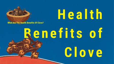 Health Benefits of Clove