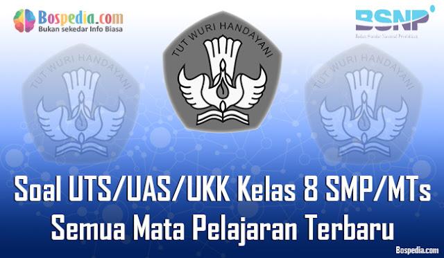 Kumpulan Soal UTS/UAS/UKK Kelas 8 SMP/MTs Semua Mata Pelajaran Terbaru