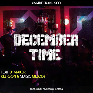 Amade Francisco - December time (feat. D-Maker, Klerson e Magic Melody)
