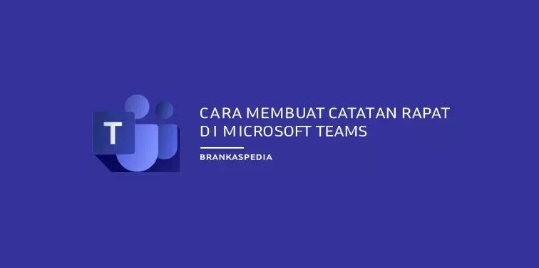 Cara Membuat Catatan Rapat di Microsoft Teams (Meeting Notes)