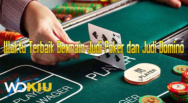 Waktu Terbaik Bermain Judi Poker dan Judi Domino