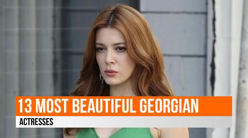LIST: 13 Most Beautiful Georgian Actresses
