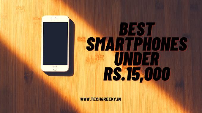 Top 5 Best Smartphones under Rs.15,000(July 2020)