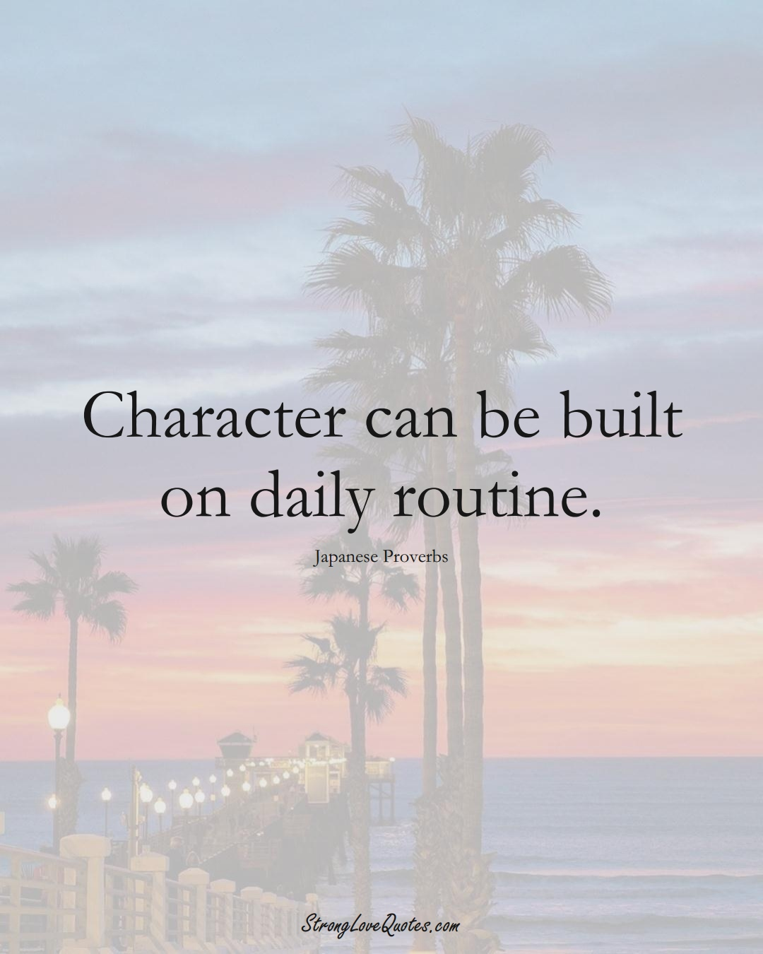 Character can be built on daily routine. (Japanese Sayings);  #AsianSayings