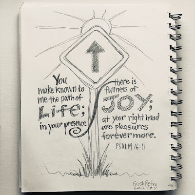 You make known to me the path of life; in your presence there is fullness of joy; at your right hand are pleasures forevermore. Psalm 16:11