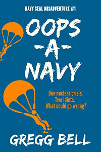 Oops-A-Navy (Navy SEAL Misadventure Book 1) by Gregg Bell