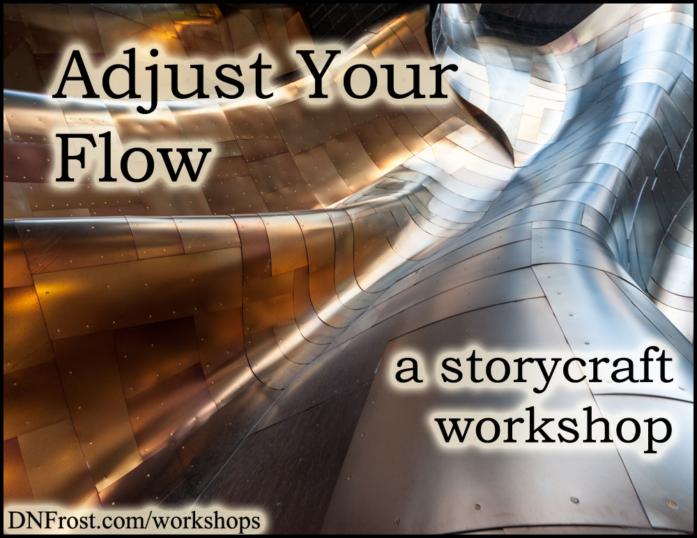 Adjust Your Flow: craft the pulse of your story http://www.dnfrost.com/2014/08/adjust-your-flow-storycraft-workshop.html A storycraft workshop by D.N.Frost @DNFrost13 Part 1 of a series.