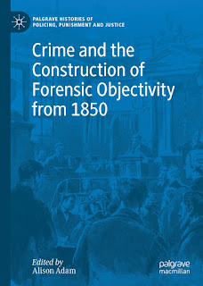 "Book cover features a print of a line drawing of a historic courtroom scene, washed out in bright blue, bearing the series title ""Palgrave Histories of Policing, Punishment and Justice"", book title ""Crime and the Construction of Forensic Objectivity from 1850"", author ""Edited by Alison Adam"" and publisher ""Palgrave Macmillan"""