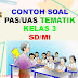 Contoh Soal PAS Kelas 3 SD/MI Tema 1, 2, 3, 4 Semester 1 Kurikulum 2013