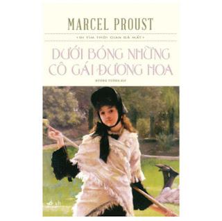 Tác phẩm xứng đáng là niềm kiêu hãnh tuyệt vời của văn chương Pháp: Dưới bóng những cô gái đương hoa ebook PDF EPUB AWZ3 PRC MOBI