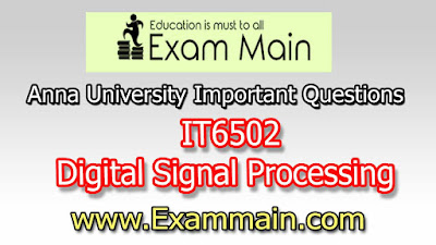 IT6502 Digital Signal Processing | Impotent  Questions | Question bank | Syllabus | Model and Previous Question papers | Download PDF