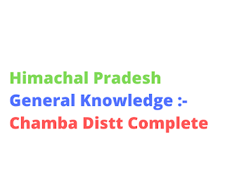Himachal Pradesh General Knowledge :- Chamba Distt Complete