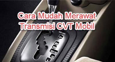 Cara Mudah Merawat Transmisi CVT Mobil