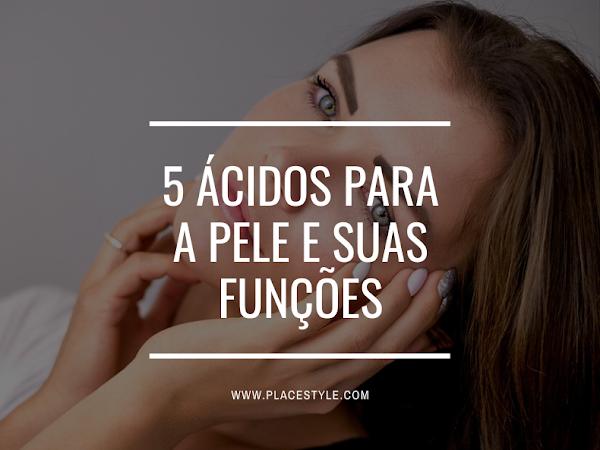 5 Ácidos para a pele e suas funções