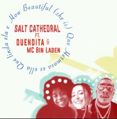 How Beautiful (she is) - Salt Cathedral ft. Duendita e MC Bin Laden