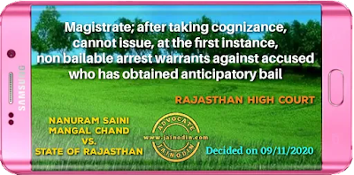 Magistrate; after taking cognizance, cannot issue, at the first instance, non bailable arrest warrants against accused who has obtained anticipatory bail
