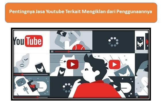 Pentingnya Jasa Youtube Terkait Mengiklan dari Penggunaannya