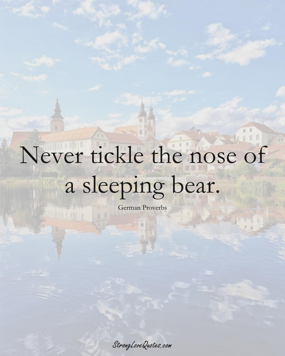 Never tickle the nose of a sleeping bear. (German Sayings);  #EuropeanSayings