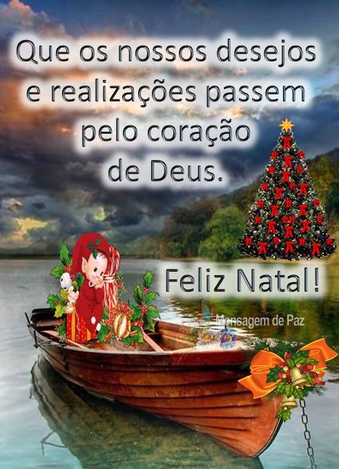 Que os nossos desejos   e realizações passem   pelo coração de Deus.  Feliz Natal!