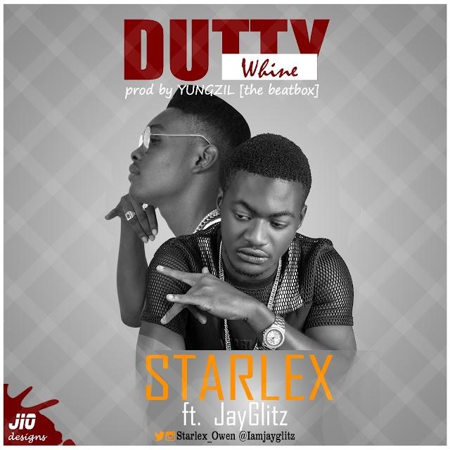 #MUSIC: Starlex X Jayglitz – Dutty Whine (M&M. Yungzil)