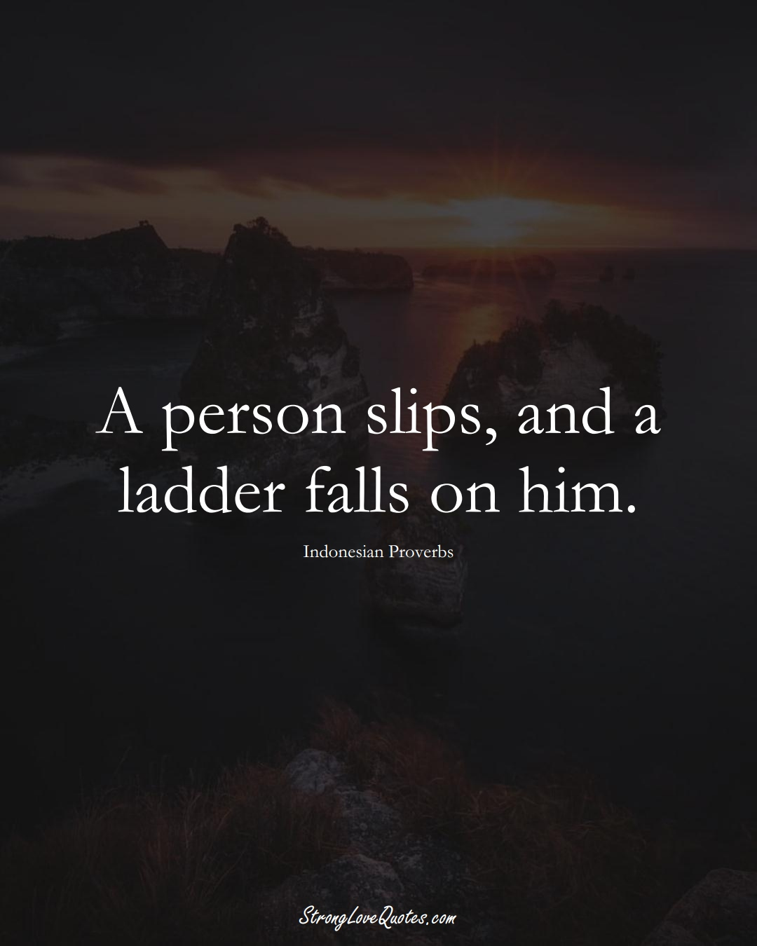 A person slips, and a ladder falls on him. (Indonesian Sayings);  #AsianSayings