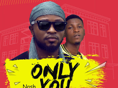 DOWNLOAD MP3: Nash Ft. Jaymax - Only You (Prod. By O.B.A Beatz) || @nashofficially