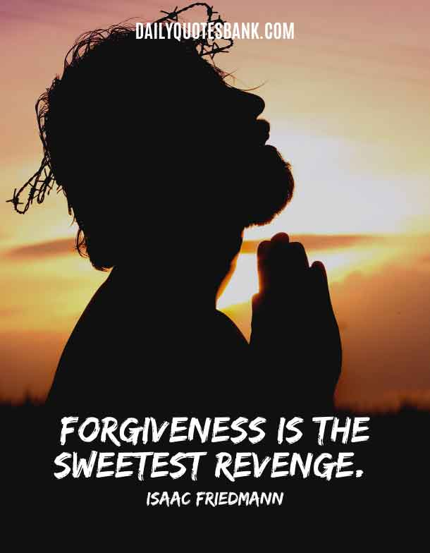 Short Quotes About Forgiveness and Forgetting