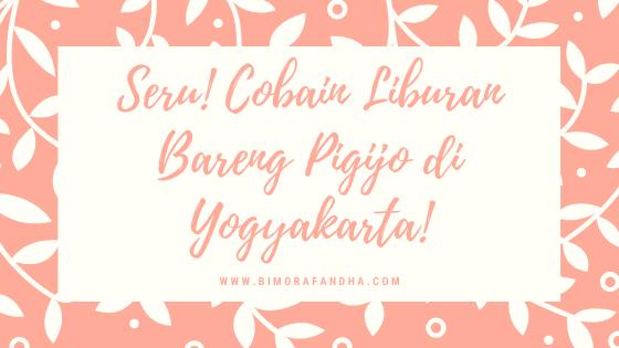 Seru! Cobain Liburan Bareng Pigijo di Yogyakarta!