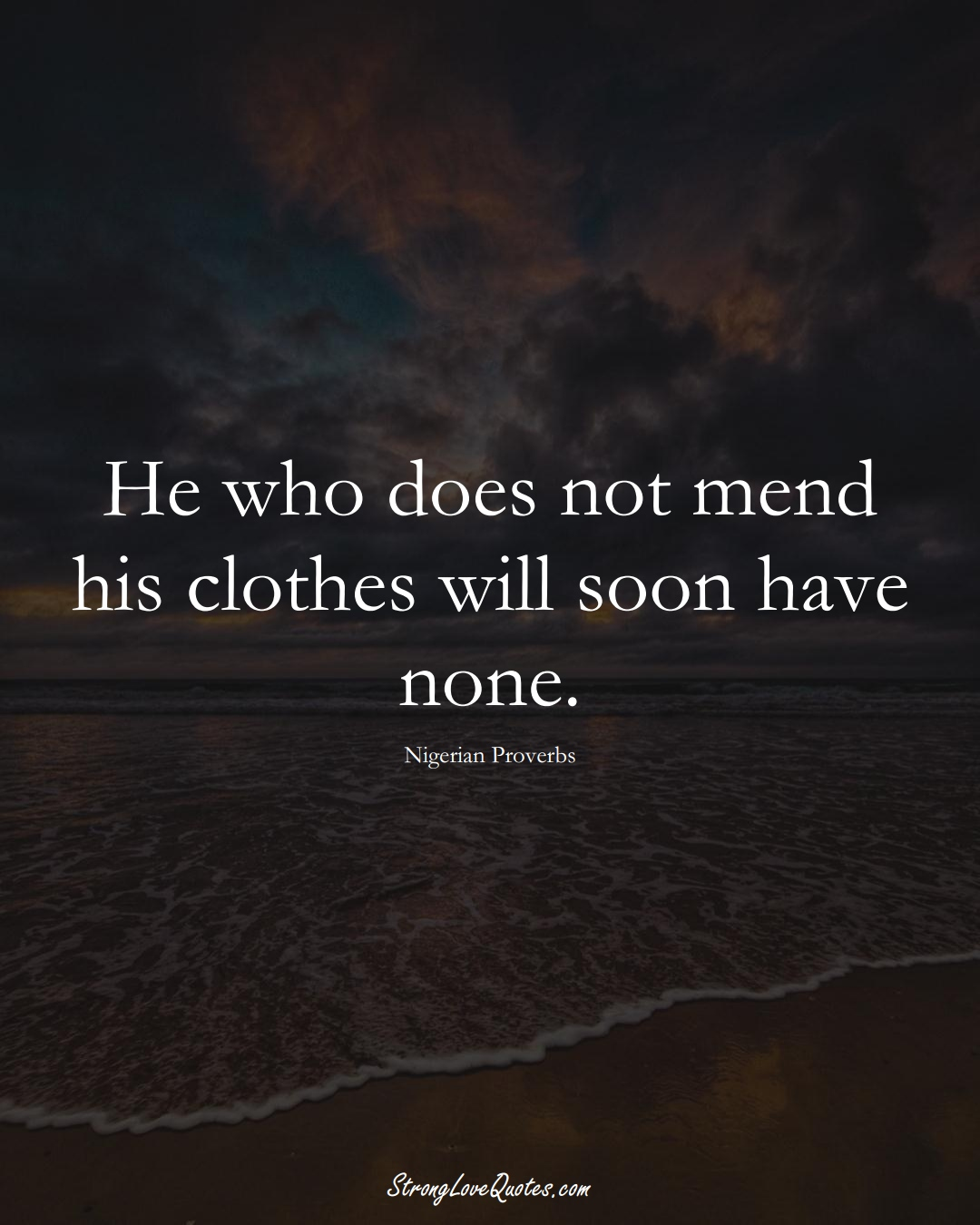 He who does not mend his clothes will soon have none. (Nigerian Sayings);  #AfricanSayings