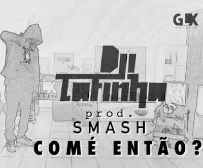 Dji Tafinha - Comé Então (Prod. Smash) 2020