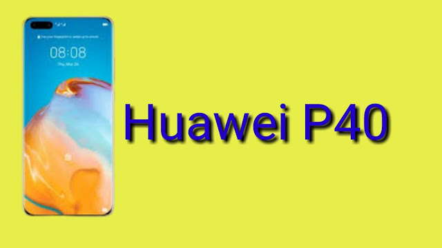 Huawei P40: Price, Release Date, and Specifications in 2020.