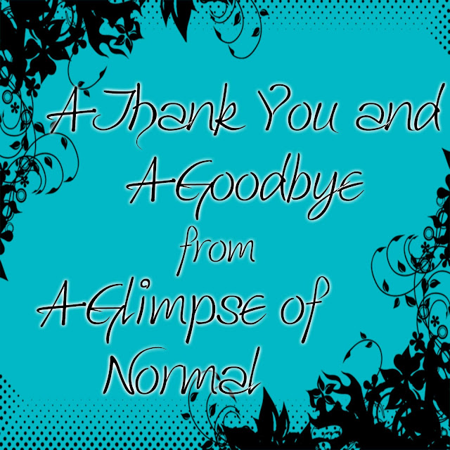 A Glimpse of Normal, A Thank You and A Goodbye