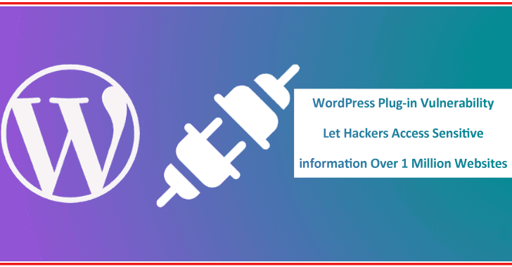 WordPress Plug-in Vulnerability Let Hackers Access Sensitive information Over 1 Million Websites