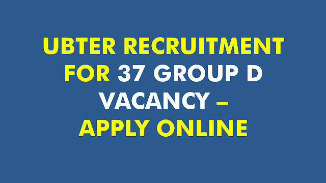 UBTER RECRUITMENT FOR 37 GROUP D VACANCY – APPLY ONLINE