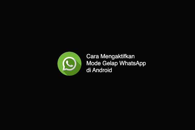 Cara Mengaktifkan Mode Gelap WhatsApp di Android