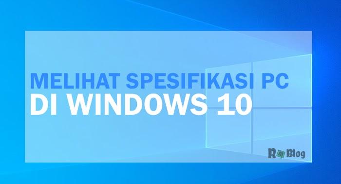 Cara Mudah untuk Memeriksa Full Spesifikasi Komputer atau Laptop di Windows 10
