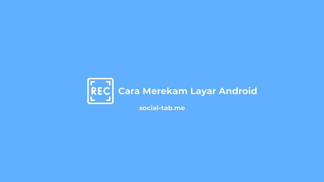 Cara Merekam Layar Android Simple Menggunakan Aplikasi Terbaik