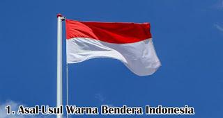 Asal-Usul Warna Bendera Indonesia merupakan salah satu fakta sejarah menarik bendera Indonesia