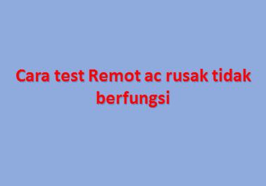 Cara test Remot ac rusak tidak berfungsi