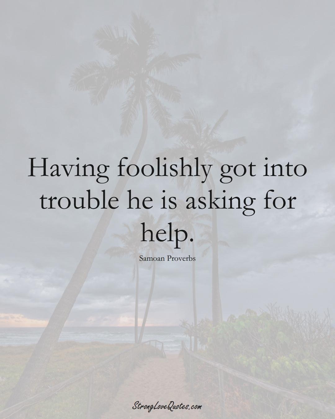 Having foolishly got into trouble he is asking for help. (Samoan Sayings);  #AustralianSayings
