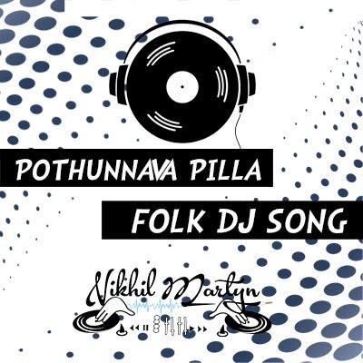 Pothunnava Pilla Folk Dj Song | Dj Nikhil Martyn
