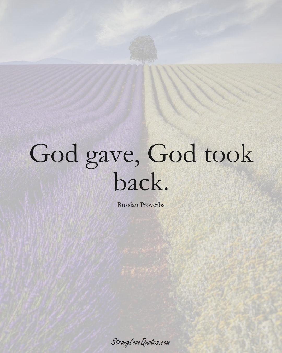God gave, God took back. (Russian Sayings);  #AsianSayings