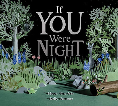 If You Were Night. By Mượn Thị Văn. Illustrations by Kelly Pousette.