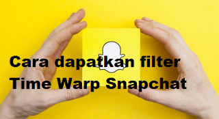 Filter Time warp snapchat || Cara dapatkan filter time warp snapchat